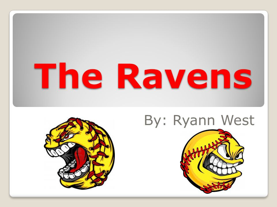 The Ravens By: Ryann West