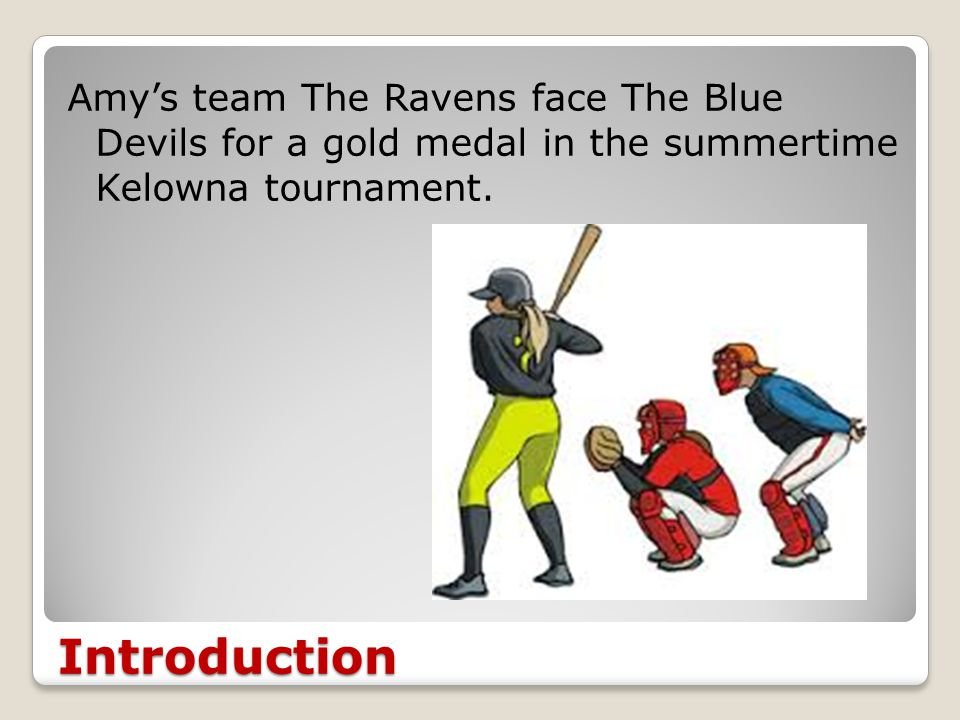 Introduction Amy's team The Ravens face The Blue Devils for a gold medal in the summertime Kelowna tournament.