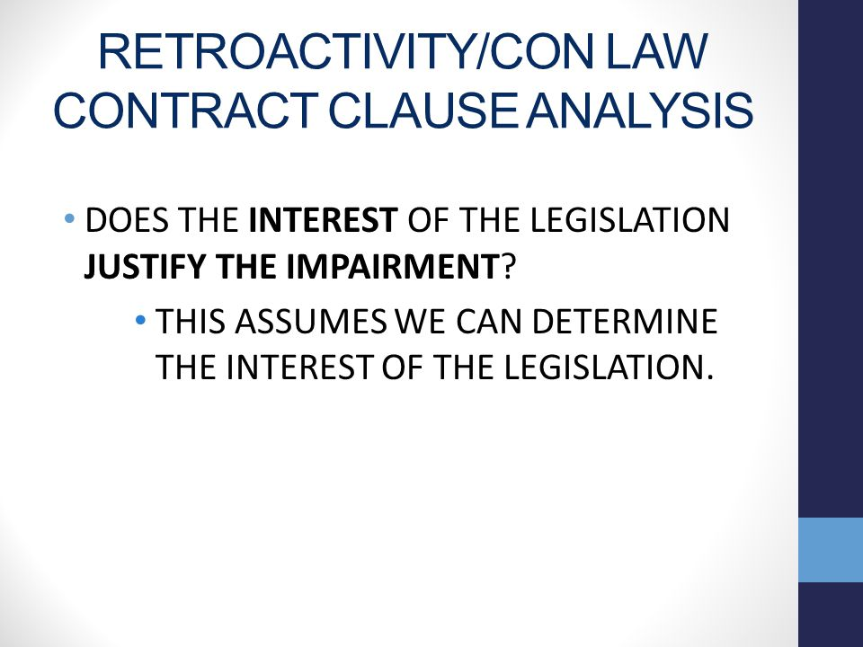 RETROACTIVITY/CON LAW CONTRACT CLAUSE ANALYSIS DOES THE INTEREST OF THE LEGISLATION JUSTIFY THE IMPAIRMENT.