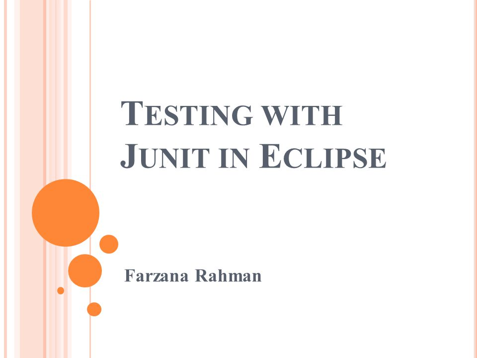 I NTRODUCTION The class that you will want to test is created first so that Eclipse will be able to find that class under test when you build the test case class.
