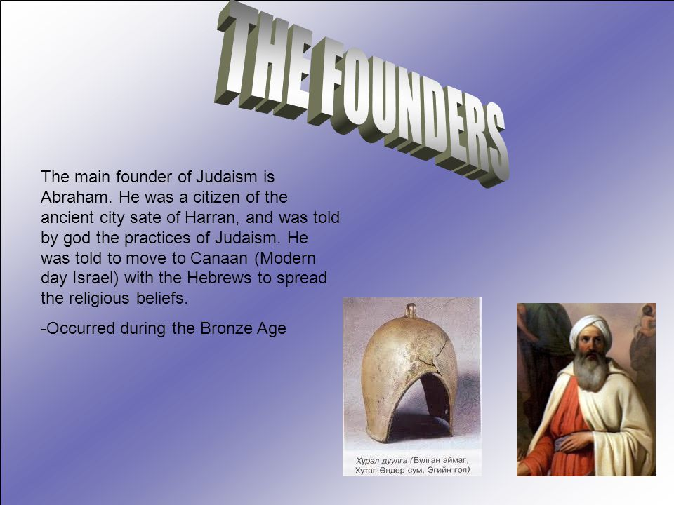 The main founder of Judaism is Abraham.