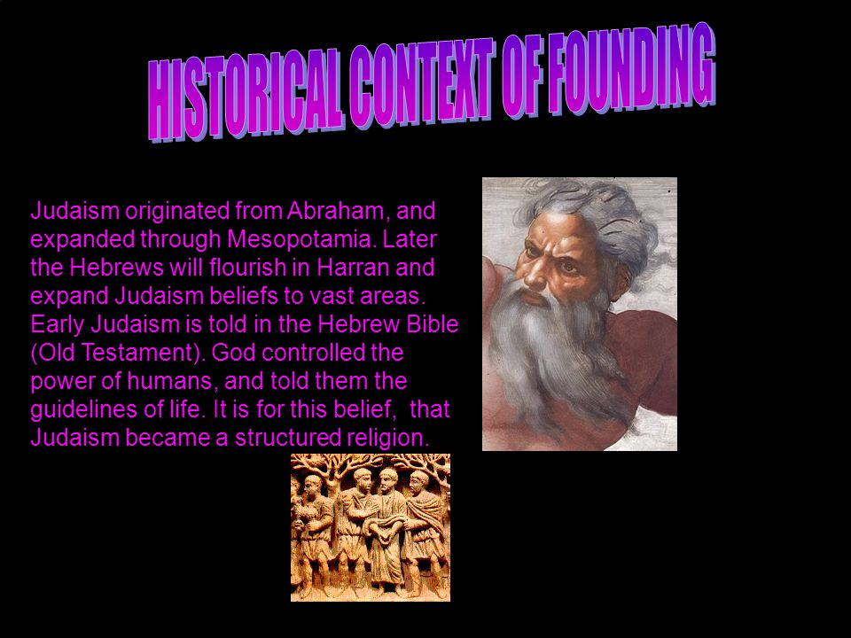 Judaism originated from Abraham, and expanded through Mesopotamia.