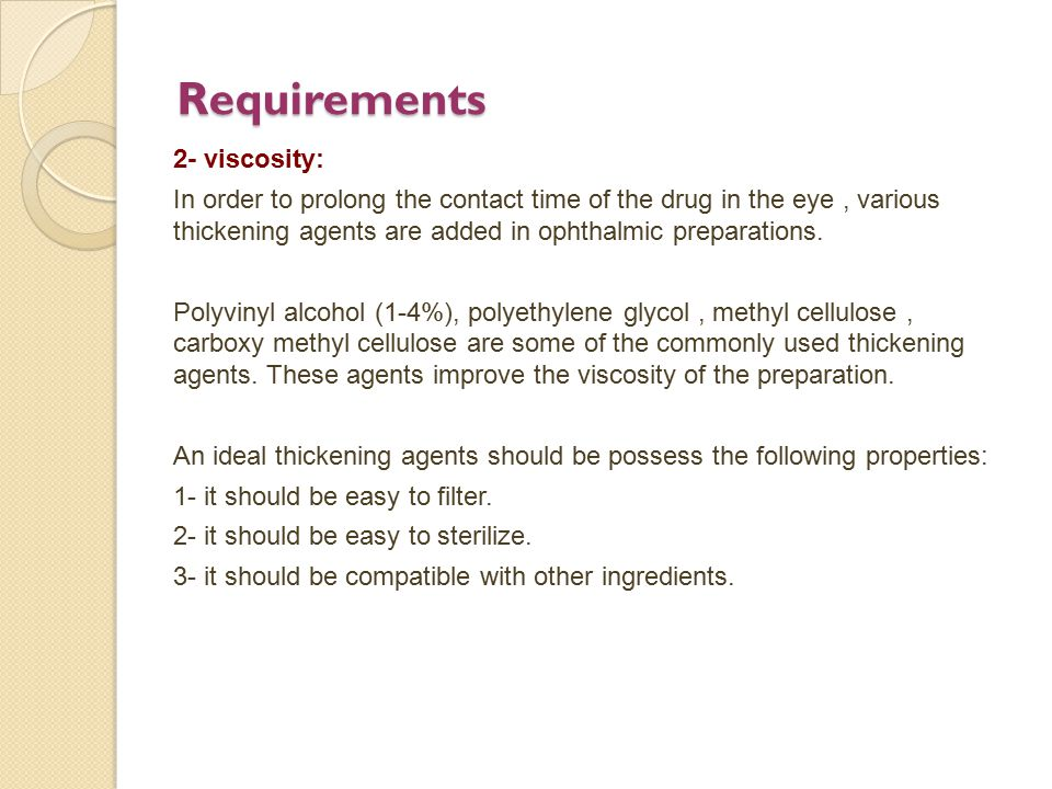 Requirements 2- viscosity: In order to prolong the contact time of the drug in the eye, various thickening agents are added in ophthalmic preparations