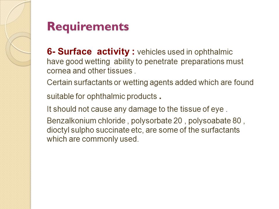 Requirements 6- Surface activity : vehicles used in ophthalmic preparations must have good wetting ability to penetrate cornea and other tissues. Cert