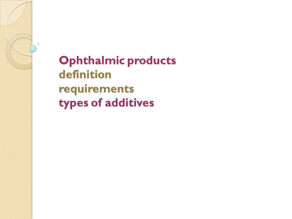 Definition of ophthalmic products Definition Ophthalmic preparations (eye preparations) are sterile, liquid, semi-solid, or solid preparations that may contain one or more active pharmaceutical ingredients or drugs used for application to the conjunctiva, the conjunctival sac or the eyelids.