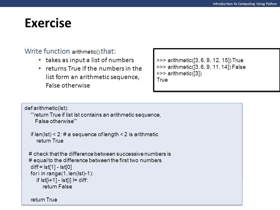 Introduction to Computing Using Python Exercise >>> arithmetic([3, 6, 9, 12, 15]) True >>> arithmetic([3, 6, 9, 11, 14]) False >>> arithmetic([3]) Tru