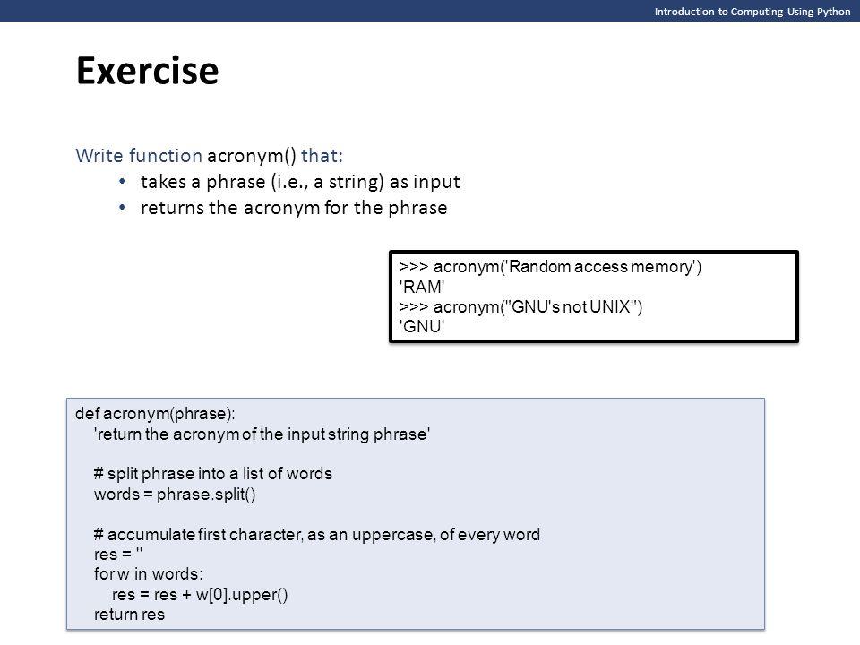Introduction to Computing Using Python Exercise >>> acronym('Random access memory') 'RAM' >>> acronym(
