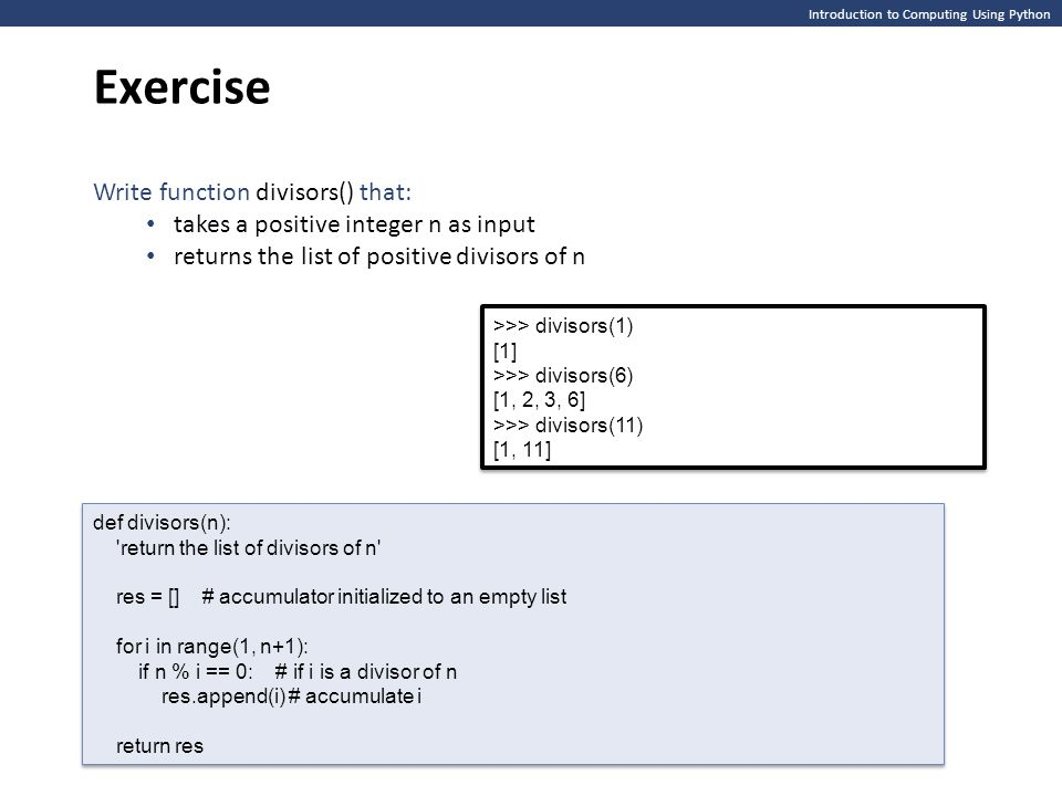 Introduction to Computing Using Python Exercise >>> divisors(1) [1] >>> divisors(6) [1, 2, 3, 6] >>> divisors(11) [1, 11] >>> divisors(1) [1] >>> divi