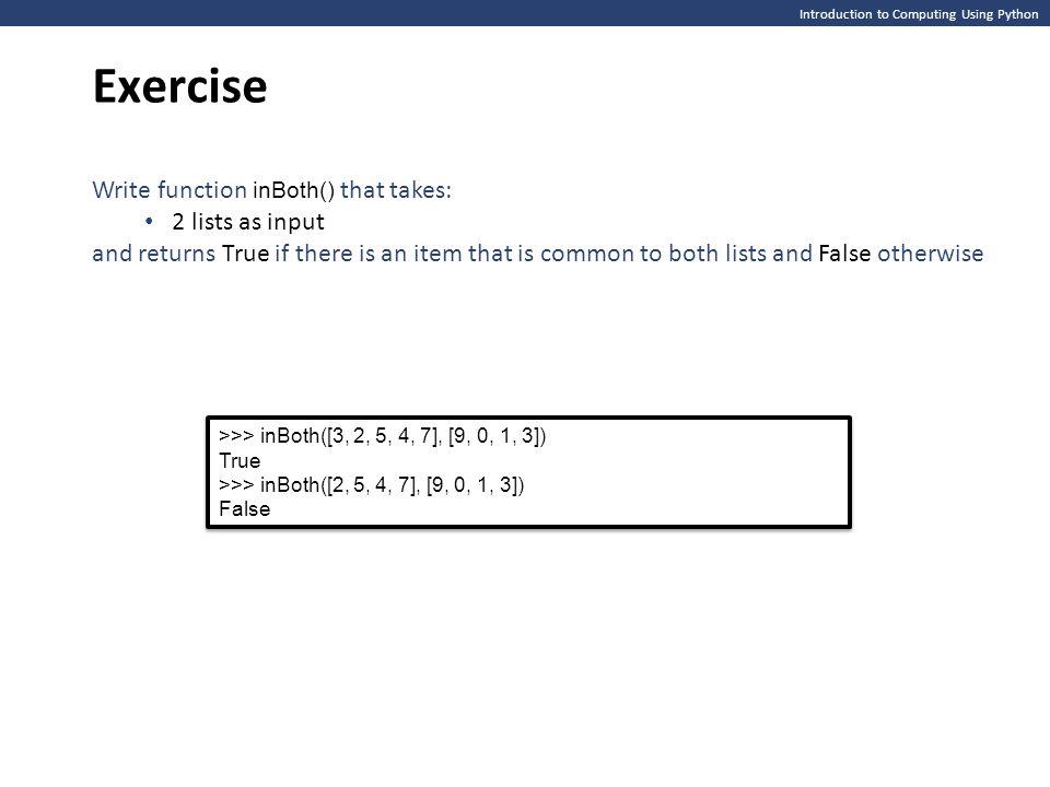 Introduction to Computing Using Python Exercise >>> inBoth([3, 2, 5, 4, 7], [9, 0, 1, 3]) True >>> inBoth([2, 5, 4, 7], [9, 0, 1, 3]) False >>> inBoth