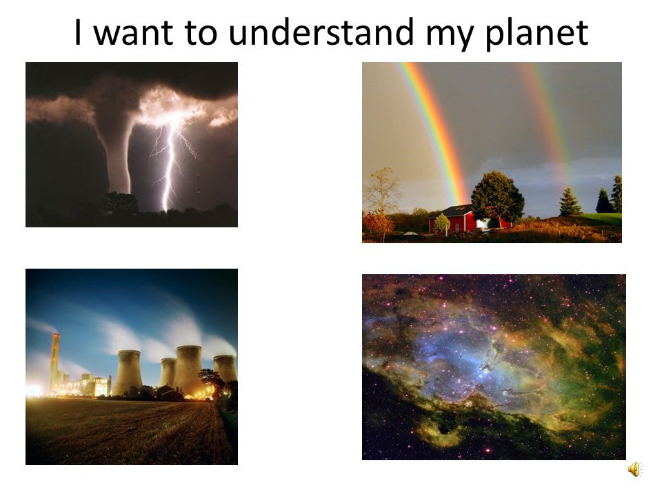 I want to understand my planet