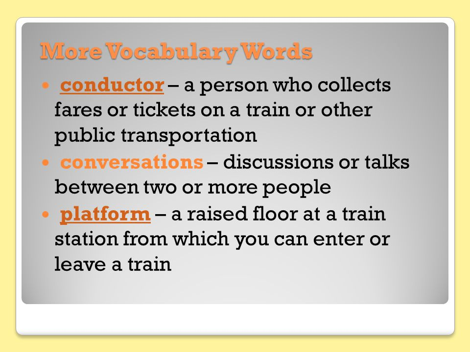 More Vocabulary Words conductor – a person who collects fares or tickets on a train or other public transportationconductor conversations – discussion