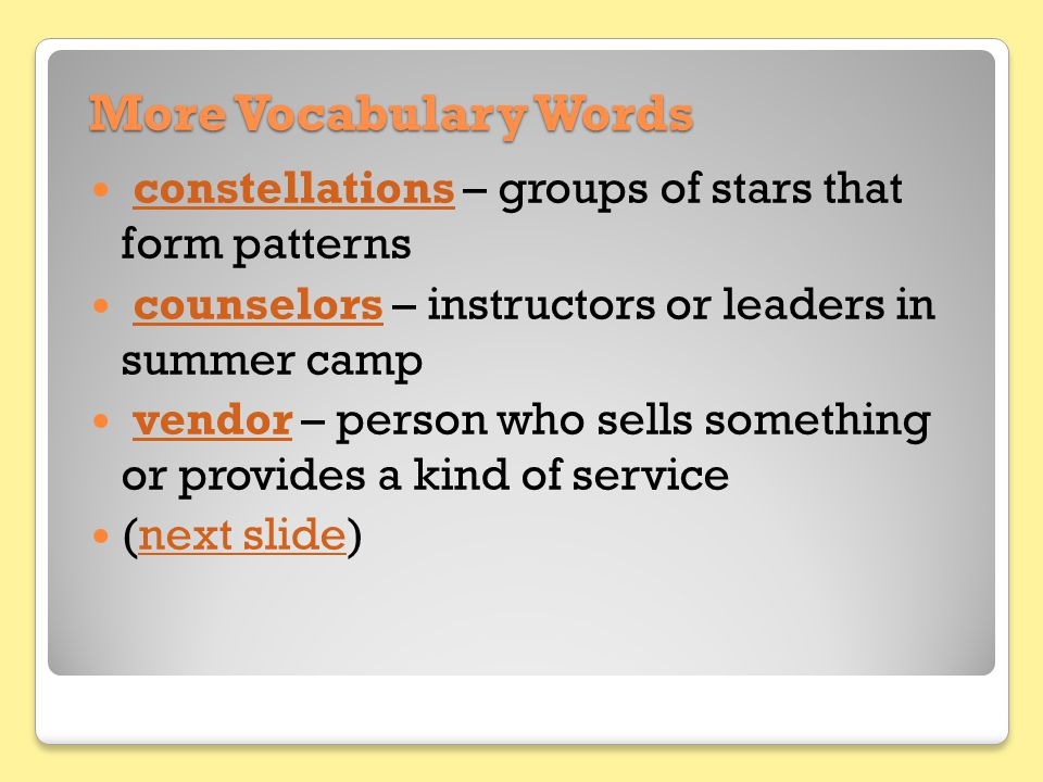 More Vocabulary Words constellations – groups of stars that form patternsconstellations counselors – instructors or leaders in summer campcounselors v