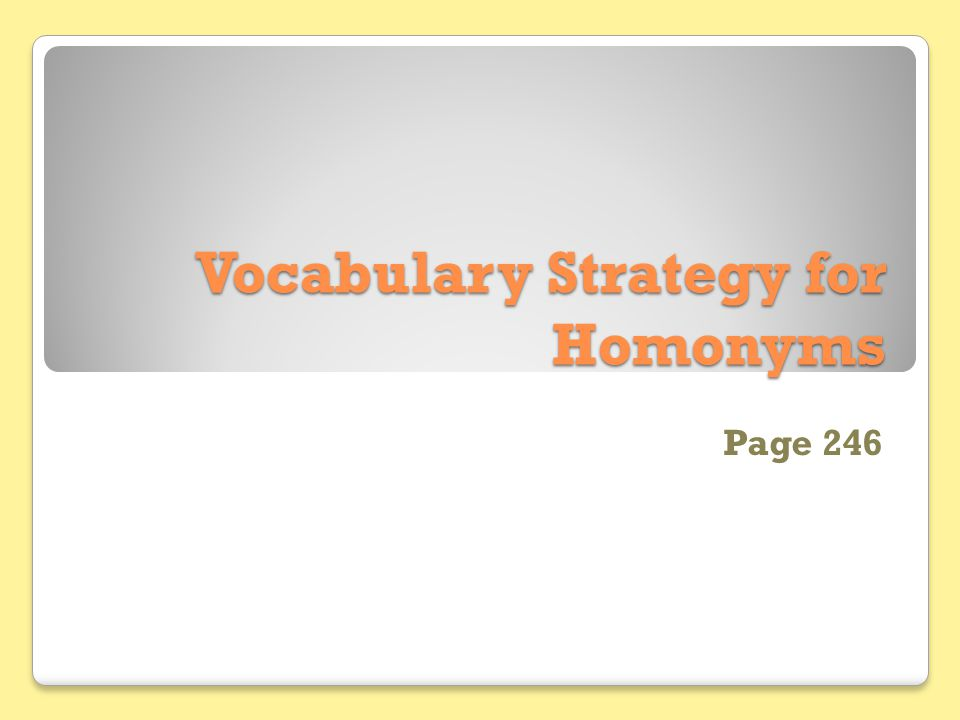Vocabulary Strategy for Homonyms Page 246