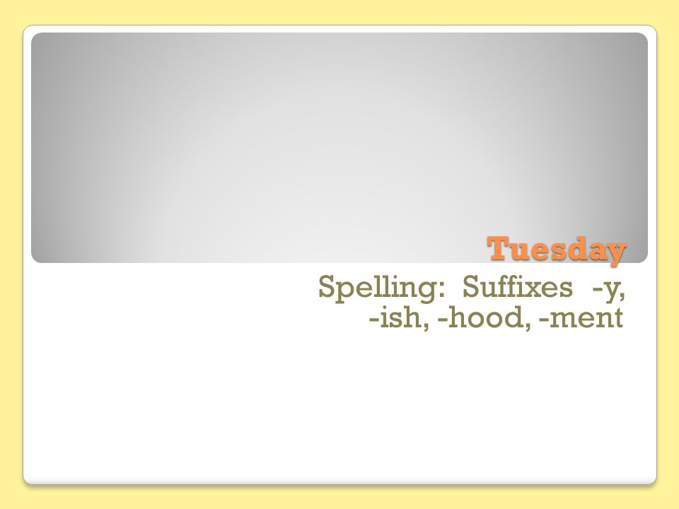 Tuesday Spelling: Suffixes -y, -ish, -hood, -ment