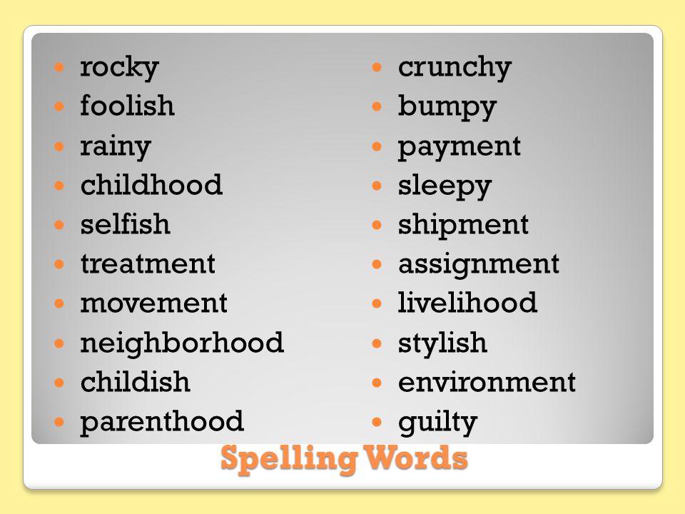 Spelling Words rocky foolish rainy childhood selfish treatment movement neighborhood childish parenthood crunchy bumpy payment sleepy shipment assignm