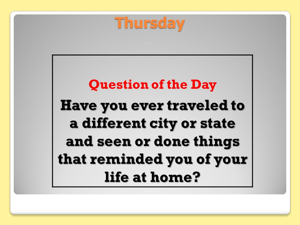 Thursday Question of the Day Have you ever traveled to a different city or state and seen or done things that reminded you of your life at home?