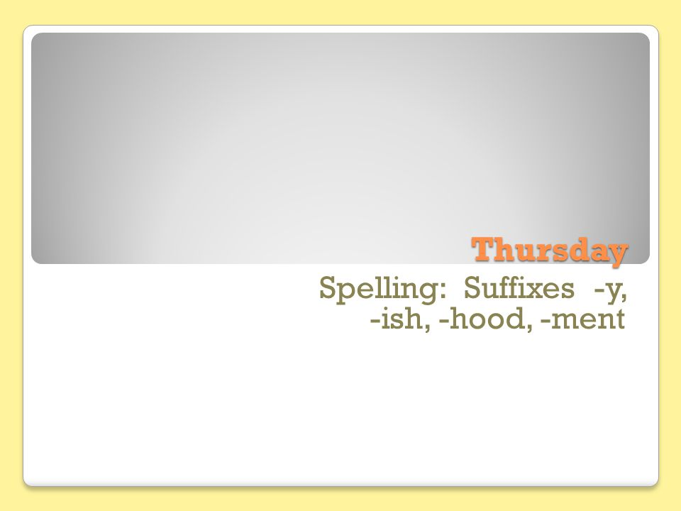 Thursday Spelling: Suffixes -y, -ish, -hood, -ment