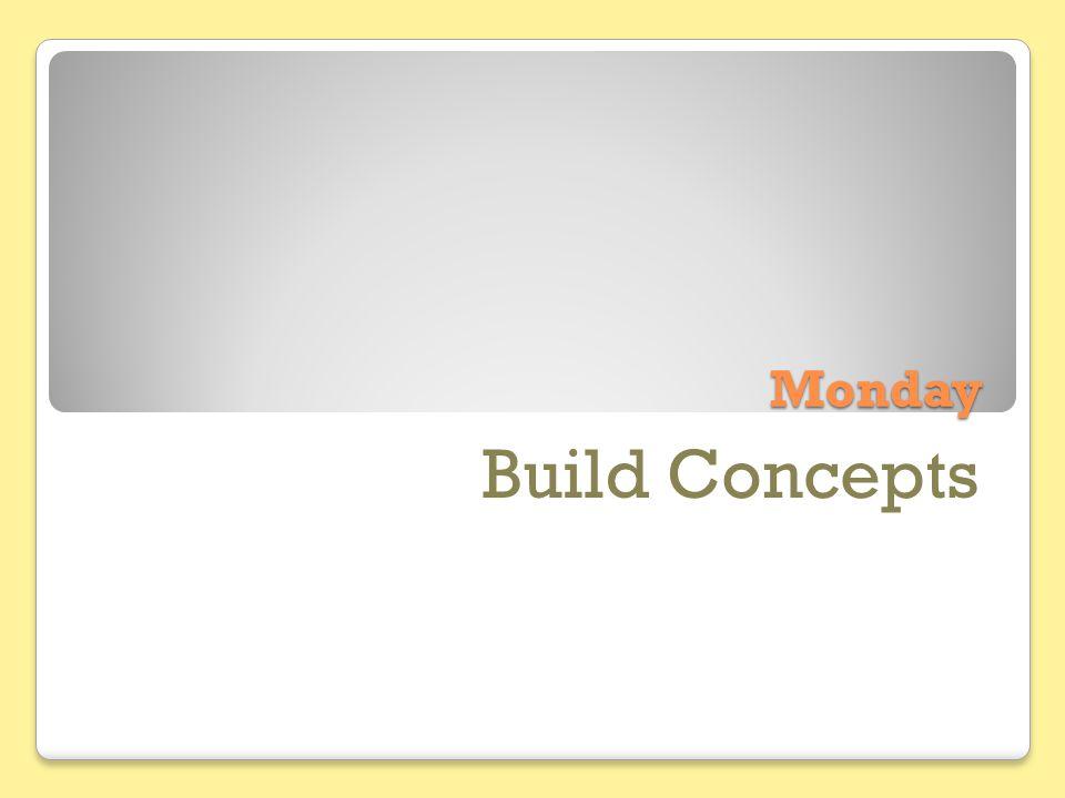 Monday Build Concepts
