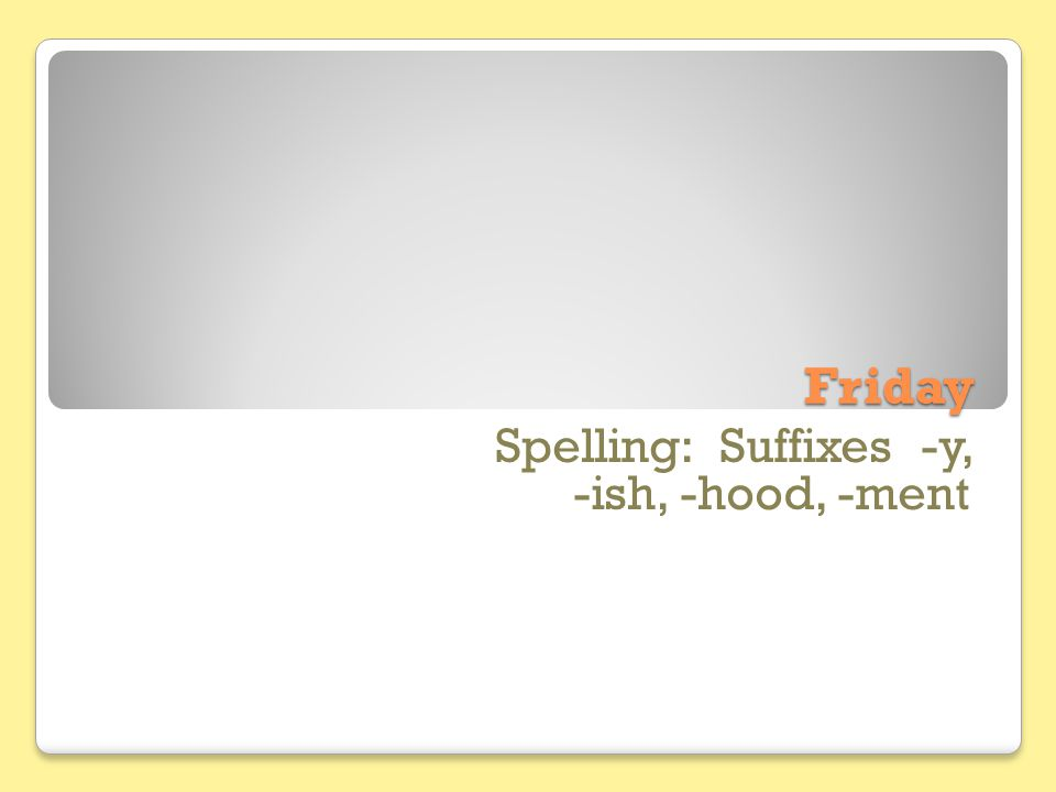 Friday Spelling: Suffixes -y, -ish, -hood, -ment
