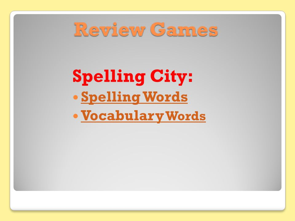 Review Games Spelling City: Spelling Words Vocabulary Words Vocabulary Words