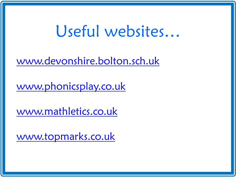 Useful websites… www.devonshire.bolton.sch.uk www.phonicsplay.co.uk www.mathletics.co.uk www.topmarks.co.uk