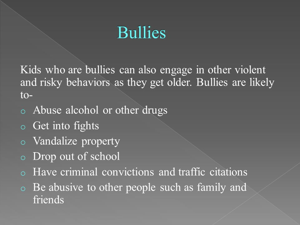 Kids who are bullies can also engage in other violent and risky behaviors as they get older.