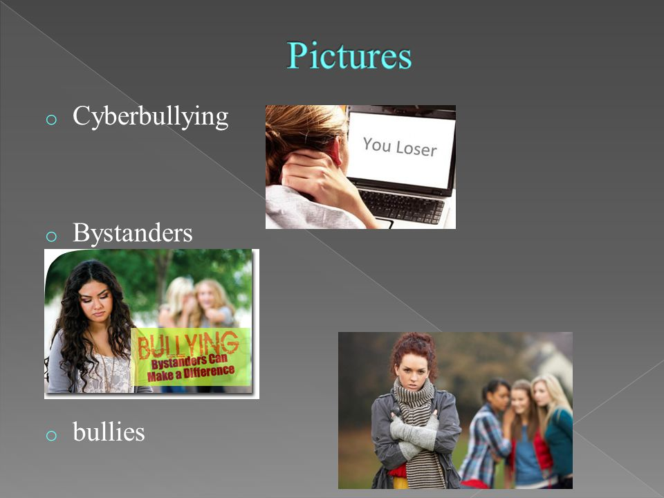 o Cyberbullying o Bystanders o bullies