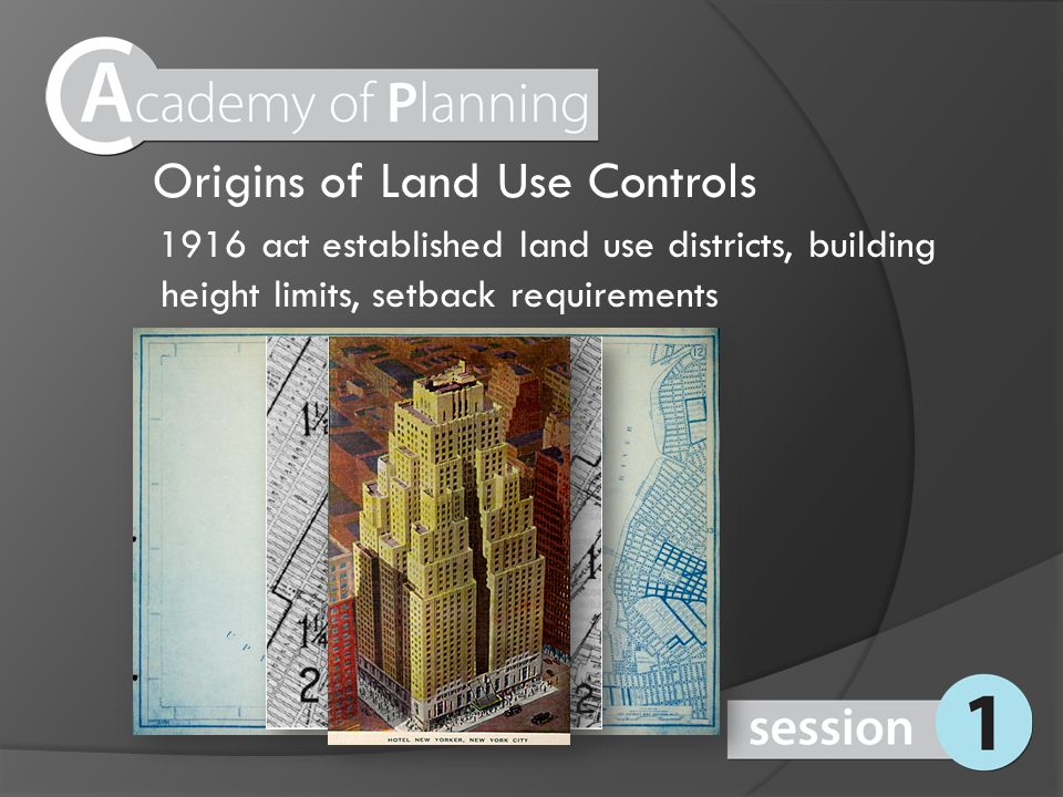 Origins of Land Use Controls 1916 act established land use districts, building height limits, setback requirements