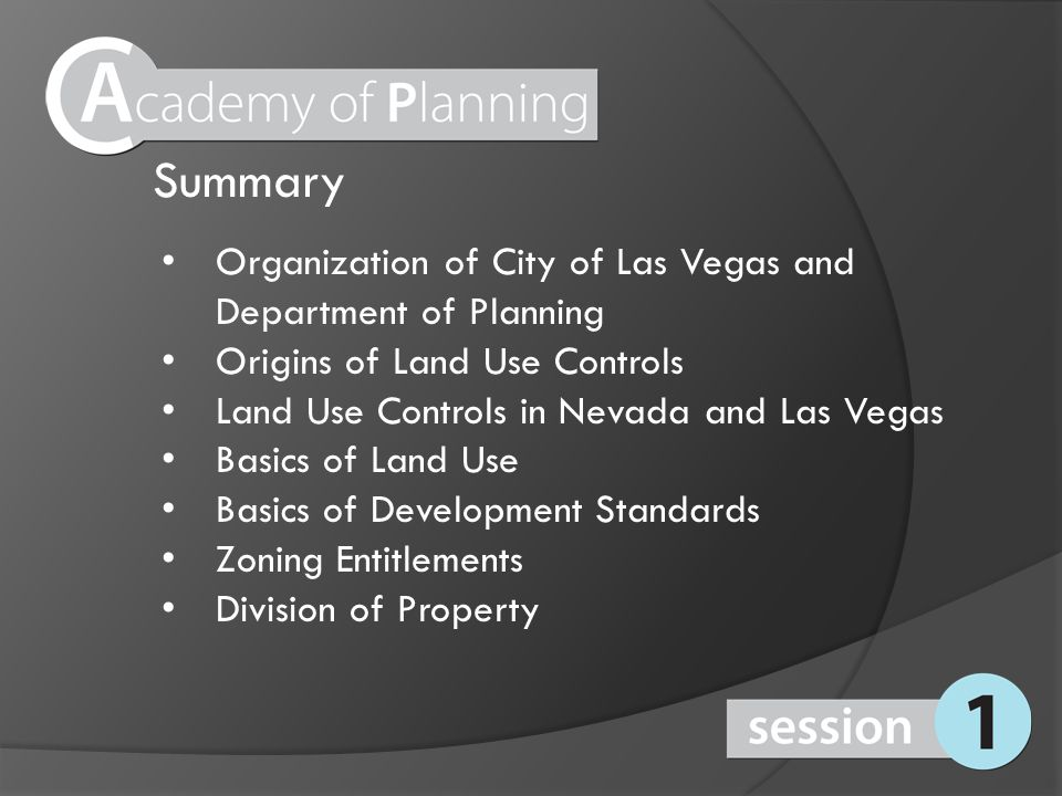 Land Use Controls in Nevada and Las Vegas NRS 278 grants authority to local governments for planning activities Master plan required Creation of Planning Commission, Zoning Board of Adjustment Establishment of zoning districts Special exceptions (variances, special uses, conditional uses) Division of land