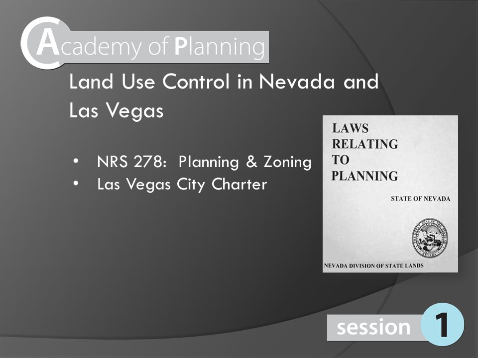 Land Use Control in Nevada and Las Vegas NRS 278: Planning & Zoning Las Vegas City Charter
