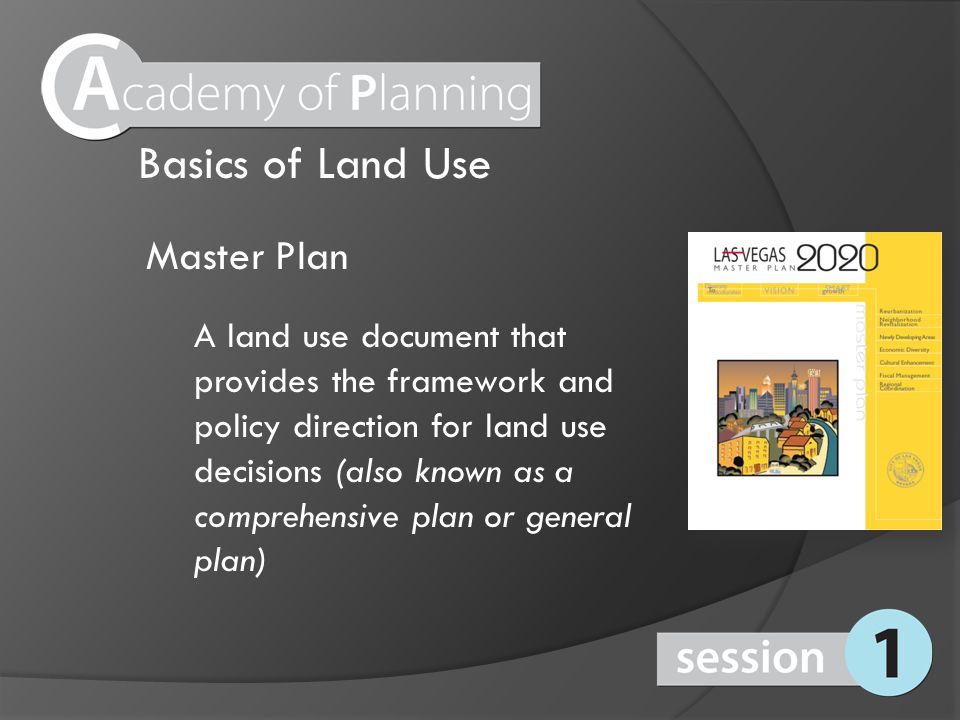 Master Plan A land use document that provides the framework and policy direction for land use decisions (also known as a comprehensive plan or general