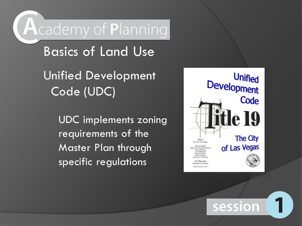 Unified Development Code (UDC) UDC implements zoning requirements of the Master Plan through specific regulations Basics of Land Use