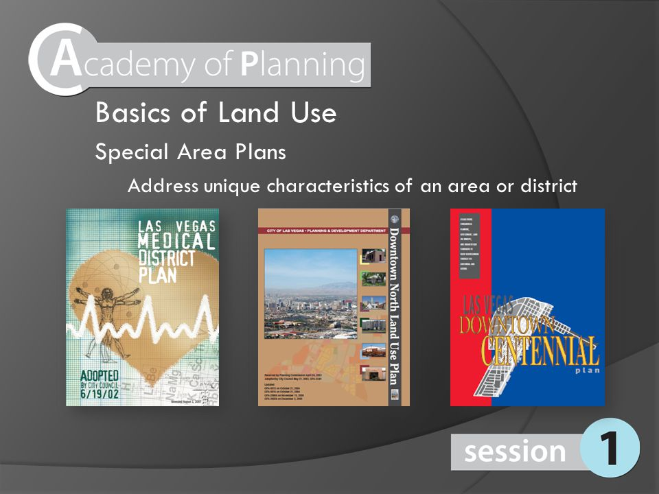 Special Area Plans Address unique characteristics of an area or district Basics of Land Use