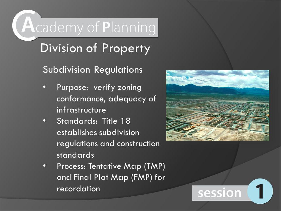 Subdivision Regulations Purpose: verify zoning conformance, adequacy of infrastructure Standards: Title 18 establishes subdivision regulations and con