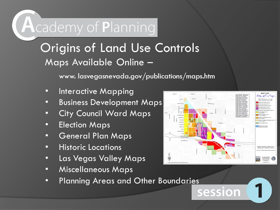 Origins of Land Use Controls Maps Available Online – www. lasvegasnevada.gov/publications/maps.htm Interactive Mapping Business Development Maps City