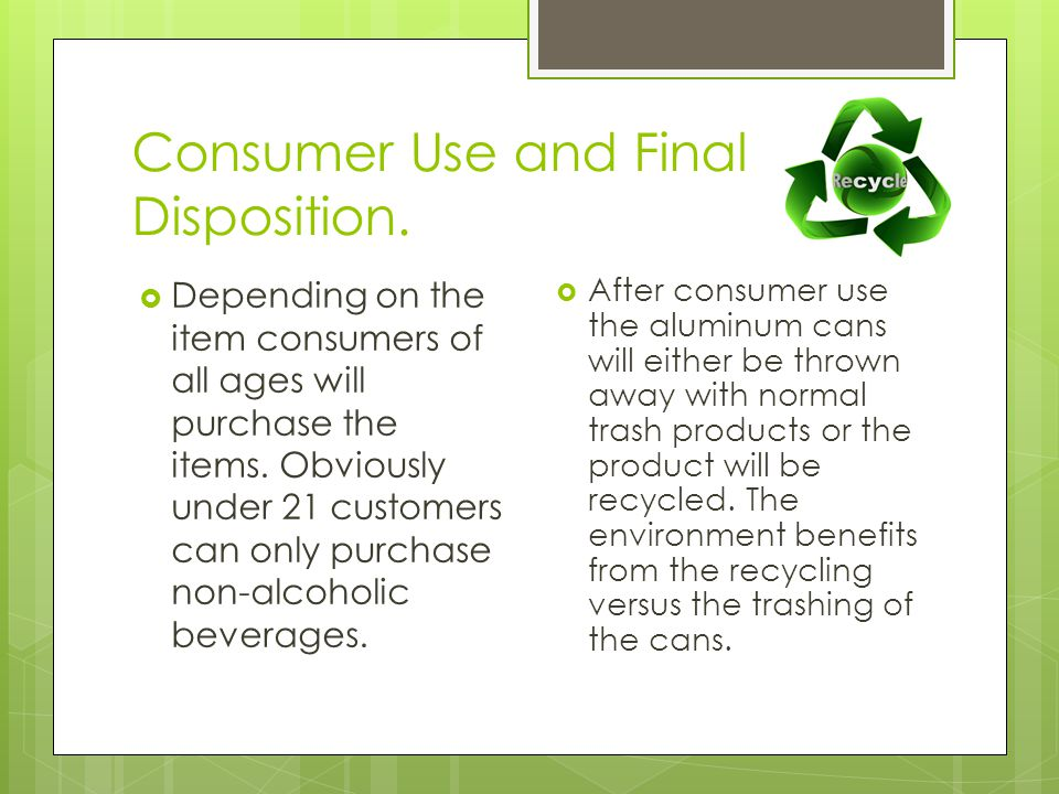 Consumer Use and Final Disposition.  Depending on the item consumers of all ages will purchase the items. Obviously under 21 customers can only purch