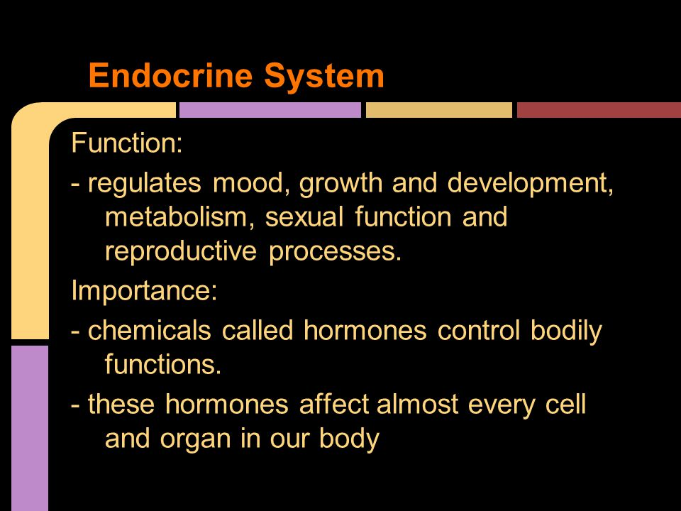 Function: - regulates mood, growth and development, metabolism, sexual function and reproductive processes.