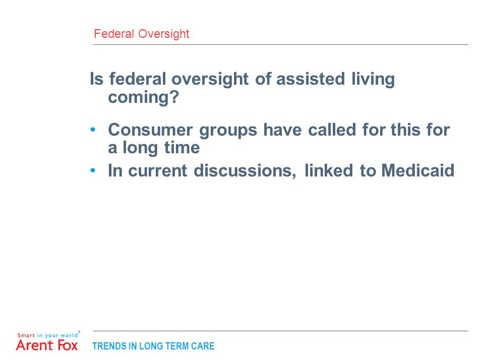 TRENDS IN LONG TERM CARE Federal Oversight Is federal oversight of assisted living coming.