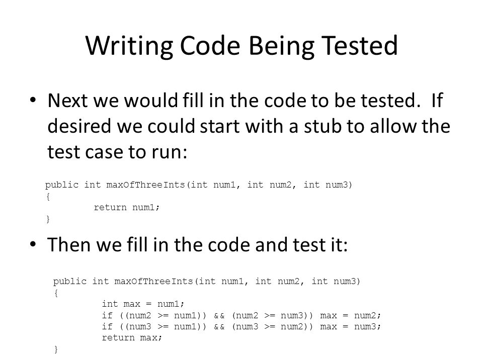 Writing Code Being Tested Next we would fill in the code to be tested. If desired we could start with a stub to allow the test case to run: Then we fi