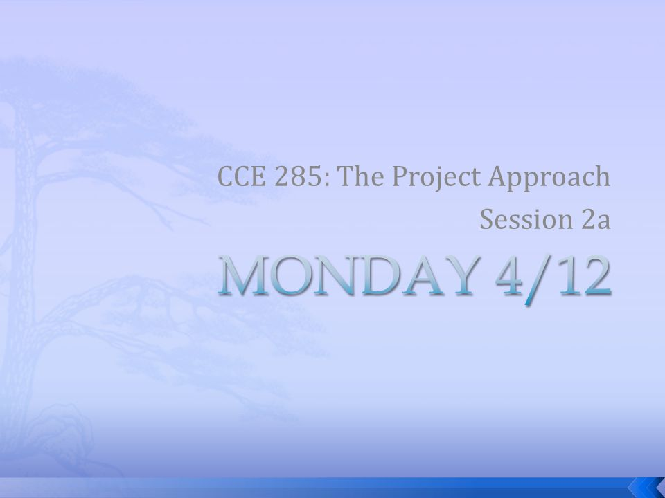 CCE 285: The Project Approach Session 2a