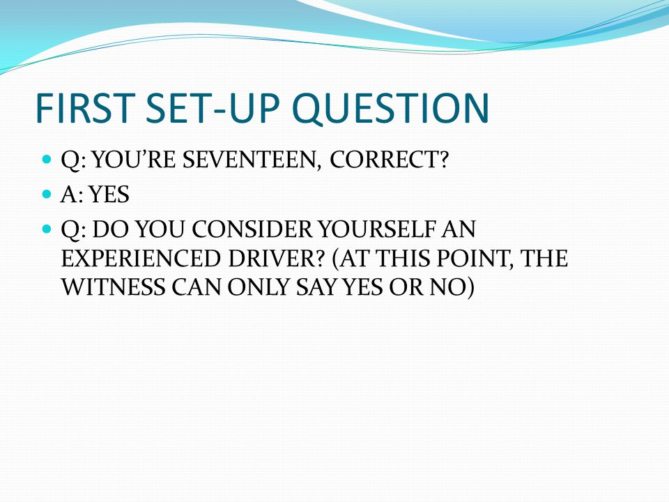 FIRST SET-UP QUESTION Q: YOU'RE SEVENTEEN, CORRECT.
