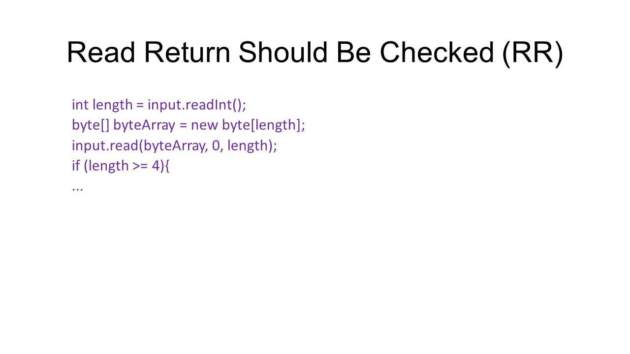 int length = input.readInt(); byte[] byteArray = new byte[length]; input.read(byteArray, 0, length); if (length >= 4){... Read Return Should Be Checke