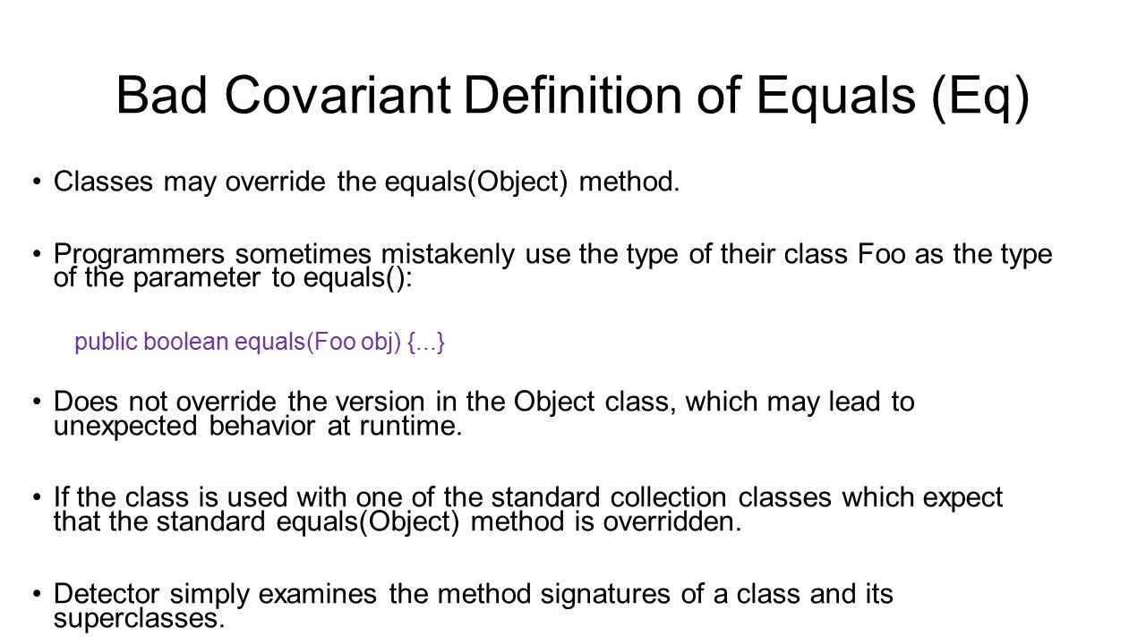 Bad Covariant Definition of Equals (Eq) Classes may override the equals(Object) method.