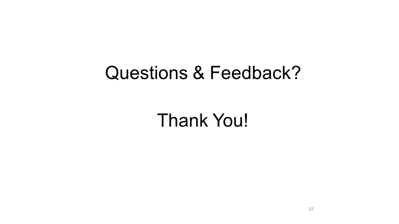 Questions & Feedback? Thank You! 32