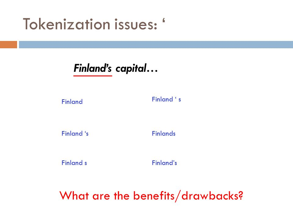 Tokenization issues: ' Finland's capital… Finland Finland ' s Finlands Finland's What are the benefits/drawbacks.