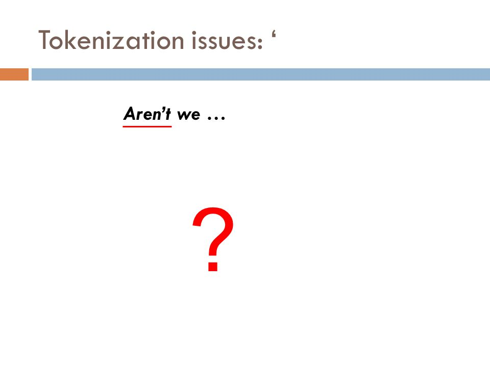 Tokenization issues: ' Aren't we …