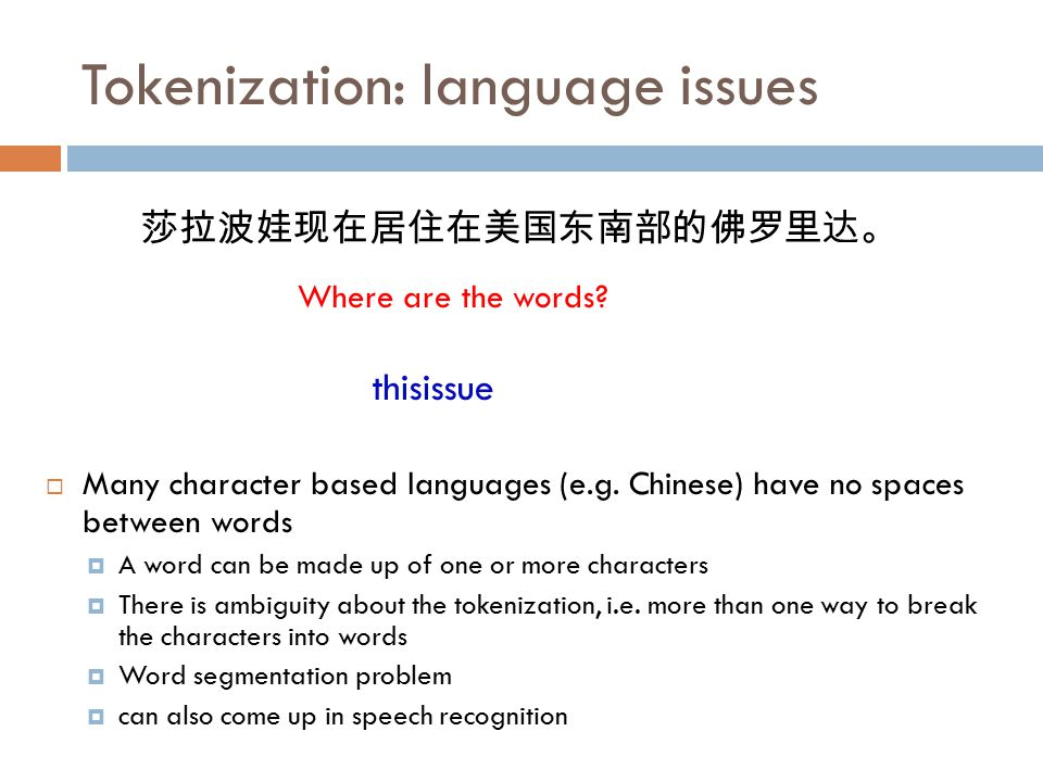 Tokenization: language issues  Many character based languages (e.g.