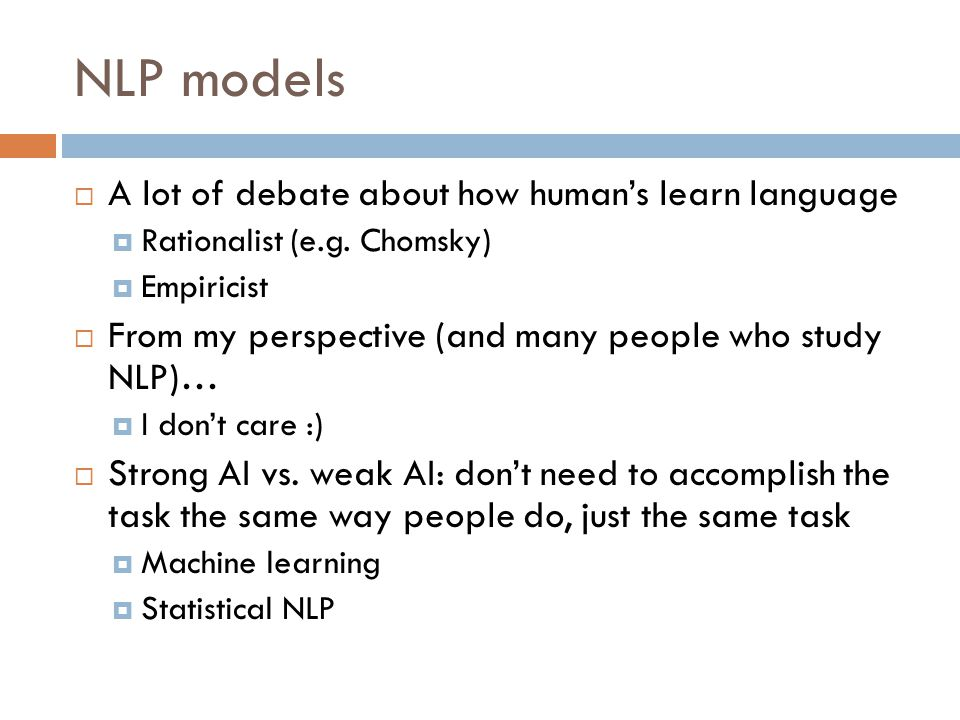 NLP models  A lot of debate about how human's learn language  Rationalist (e.g.
