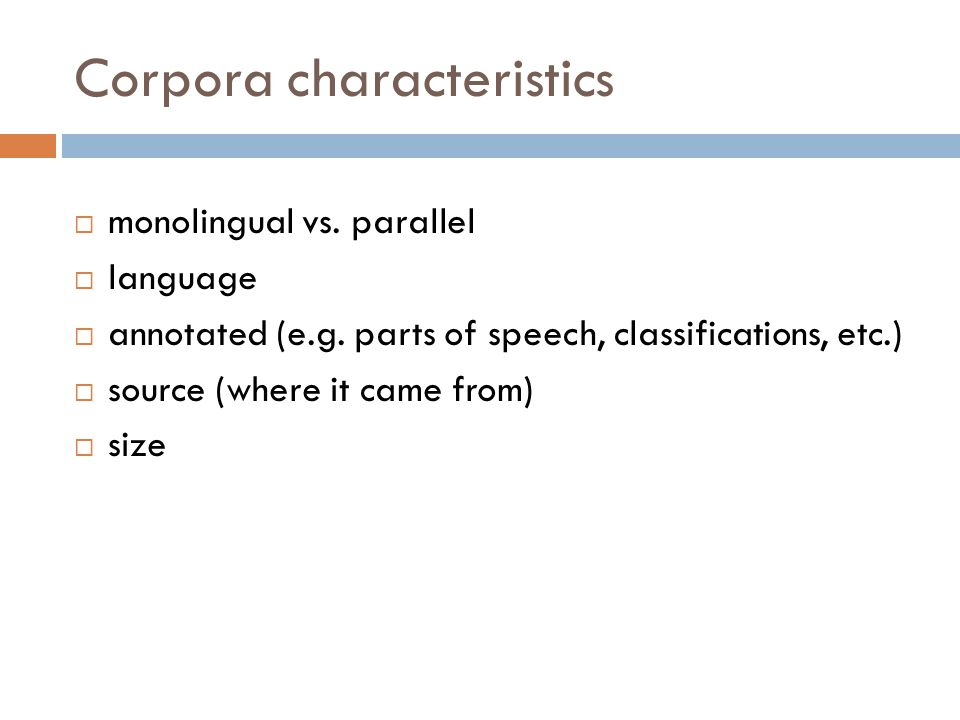 Corpora characteristics  monolingual vs. parallel  language  annotated (e.g.