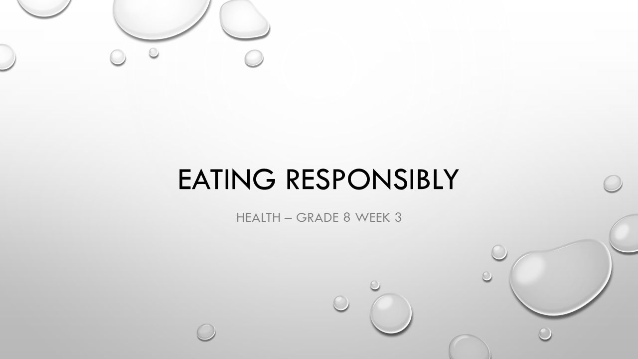 EATING RESPONSIBLY HEALTH – GRADE 8 WEEK 3